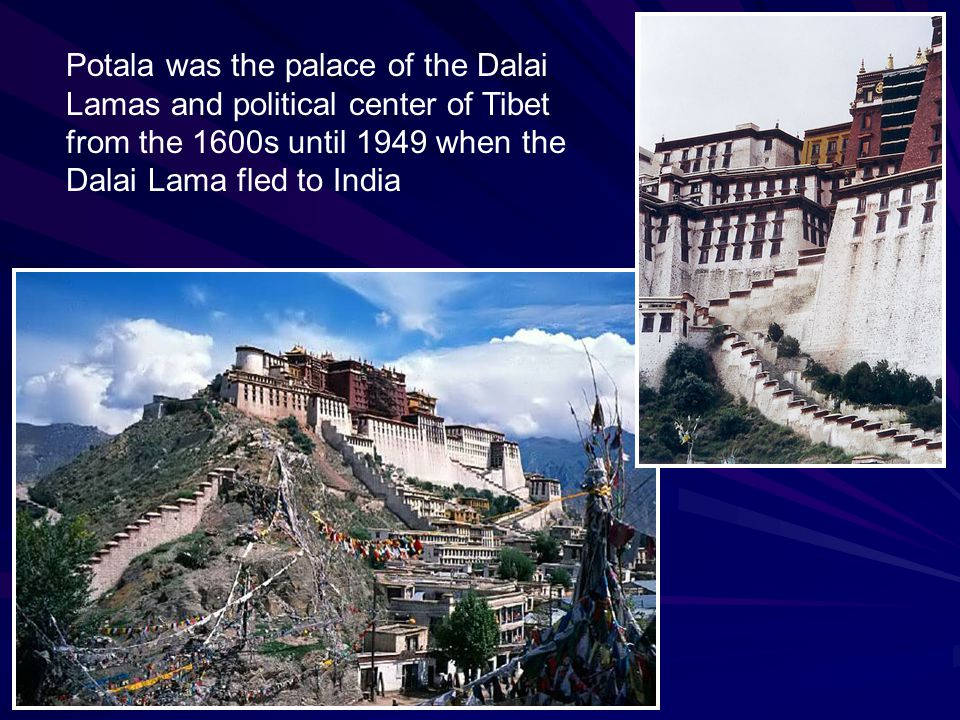 Potala was the palace of the Dalai Lamas and political center of Tibet from the 1600s until 1949 when the Dalai Lama fled to India