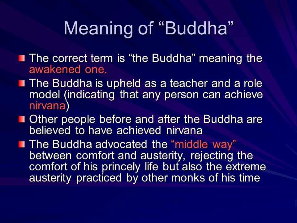 Meaning of Buddha The correct term is the Buddha meaning the awakened one.