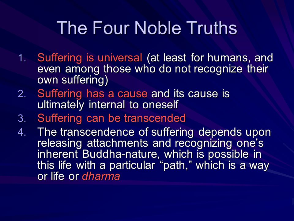 The Four Noble Truths Suffering is universal (at least for humans, and even among those who do not recognize their own suffering)