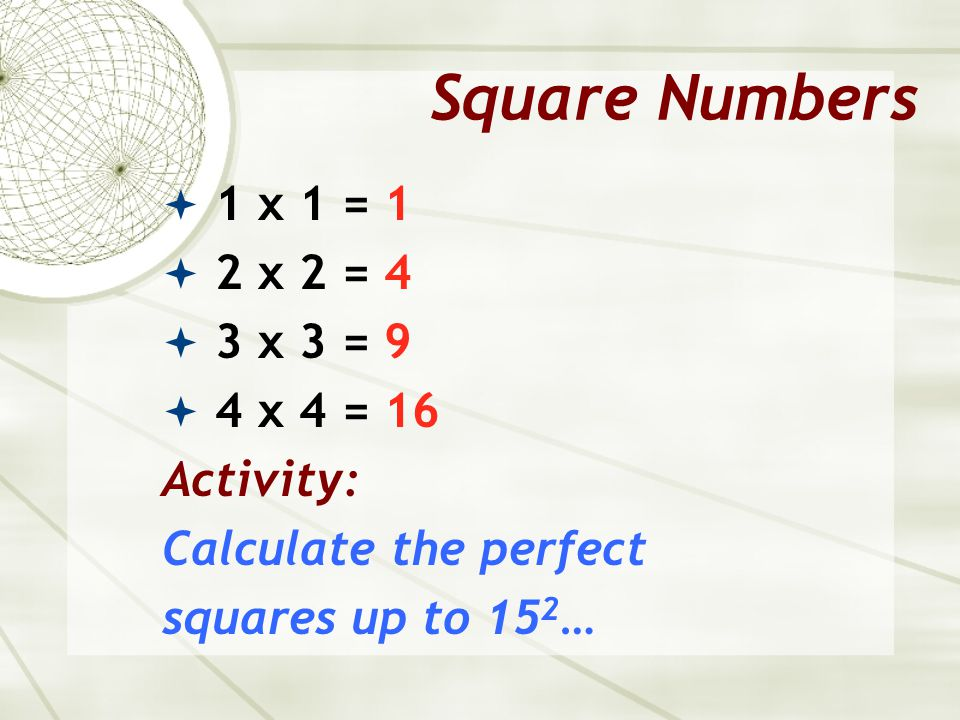 Square Numbers 1 x 1 = 1 2 x 2 = 4 3 x 3 = 9 4 x 4 = 16 Activity: