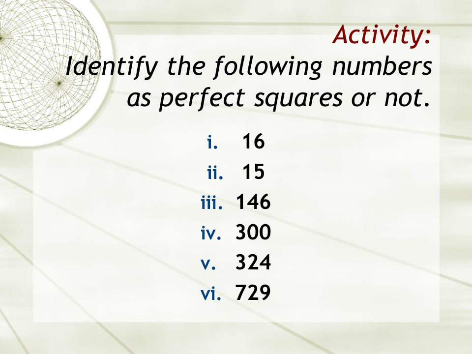 Activity: Identify the following numbers as perfect squares or not.
