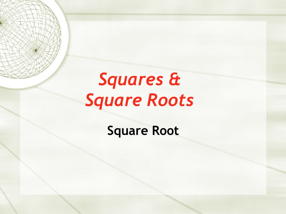 Squares & Square Roots Square Root