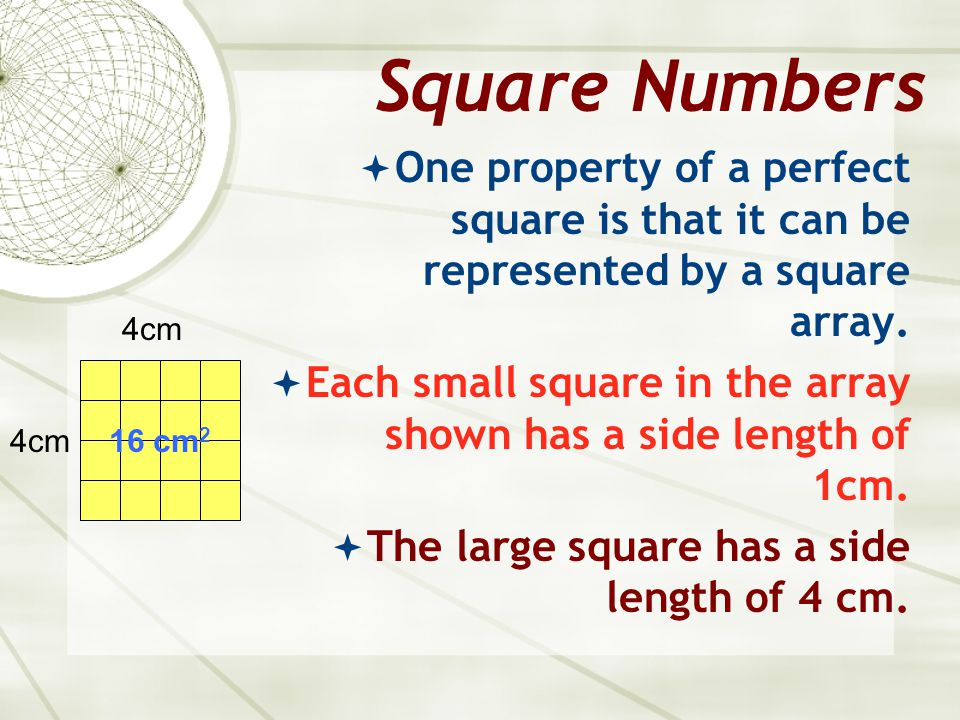 Square Numbers One property of a perfect square is that it can be represented by a square array.