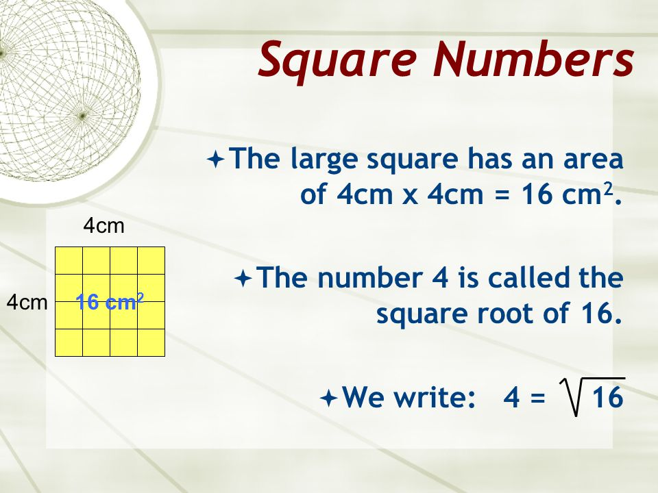 Square Numbers The large square has an area of 4cm x 4cm = 16 cm2.