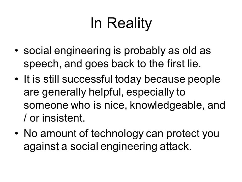 In Reality social engineering is probably as old as speech, and goes back to the first lie.