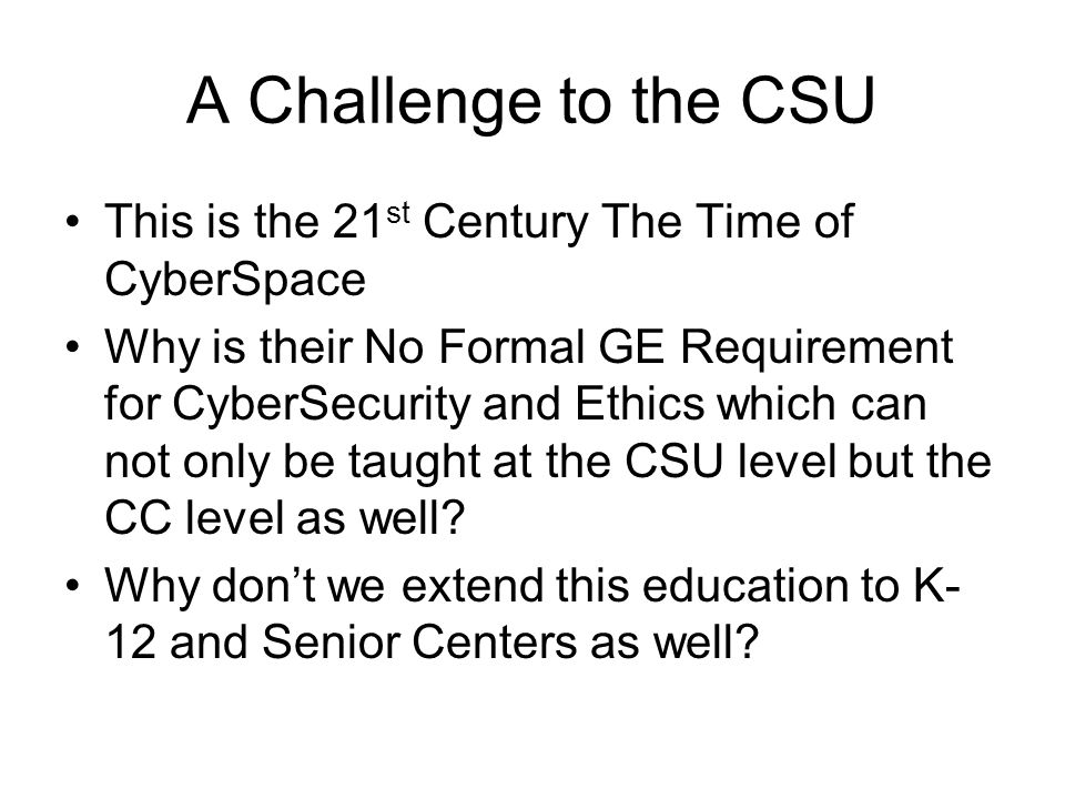 A Challenge to the CSU This is the 21st Century The Time of CyberSpace