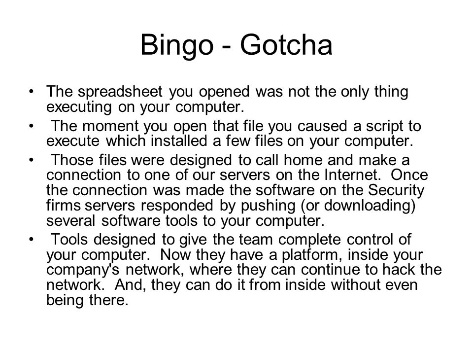 Bingo - Gotcha The spreadsheet you opened was not the only thing executing on your computer.