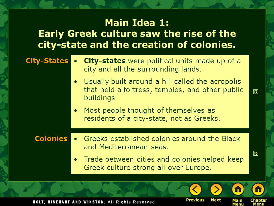 Main Idea 1: Early Greek culture saw the rise of the city-state and the creation of colonies.