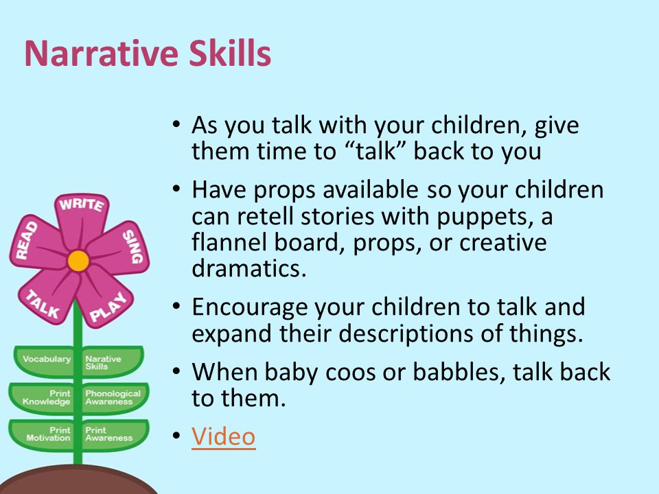 Narrative Skills As you talk with your children, give them time to talk back to you.