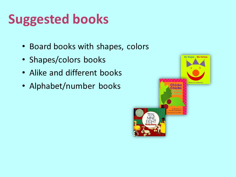 Suggested books Board books with shapes, colors Shapes/colors books