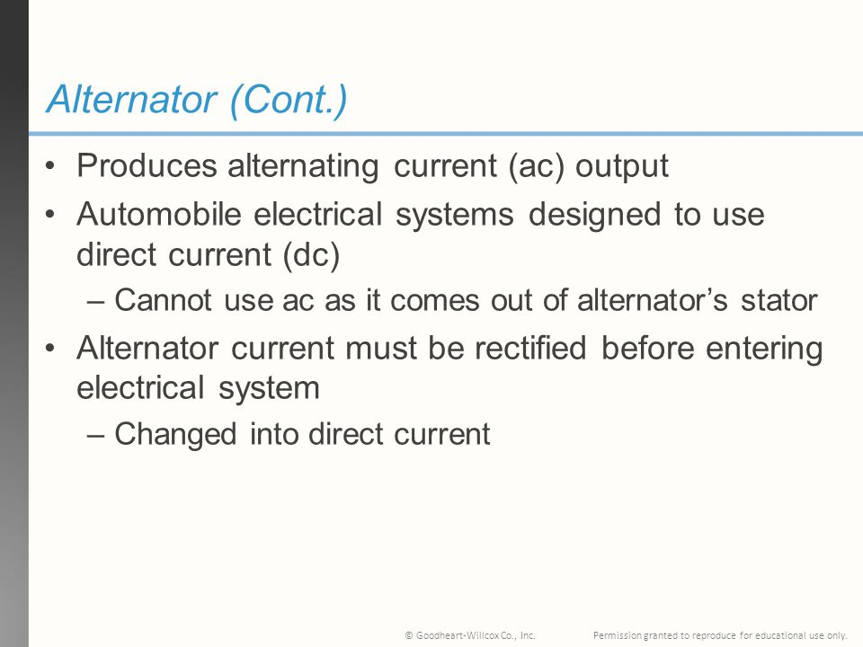Alternator (Cont.) Produces alternating current (ac) output