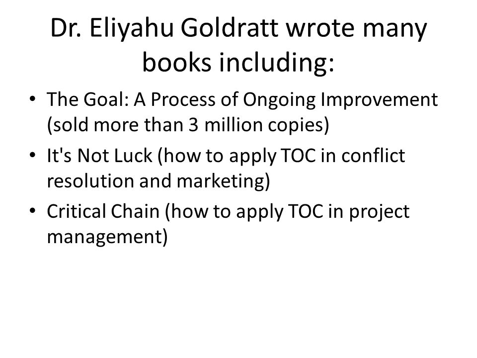 a literary analysis of the goal by eliyahu goldratt The goal is a management-oriented novel by eliyahu m goldratt, a business  consultant known  the main character is alex rogo, who manages a  production plant owned by unico manufacturing, where everything is always  behind.