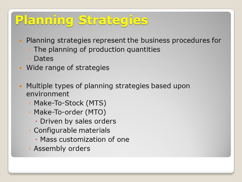 Planning Strategies Planning strategies represent the business procedures for. The planning of production quantities.