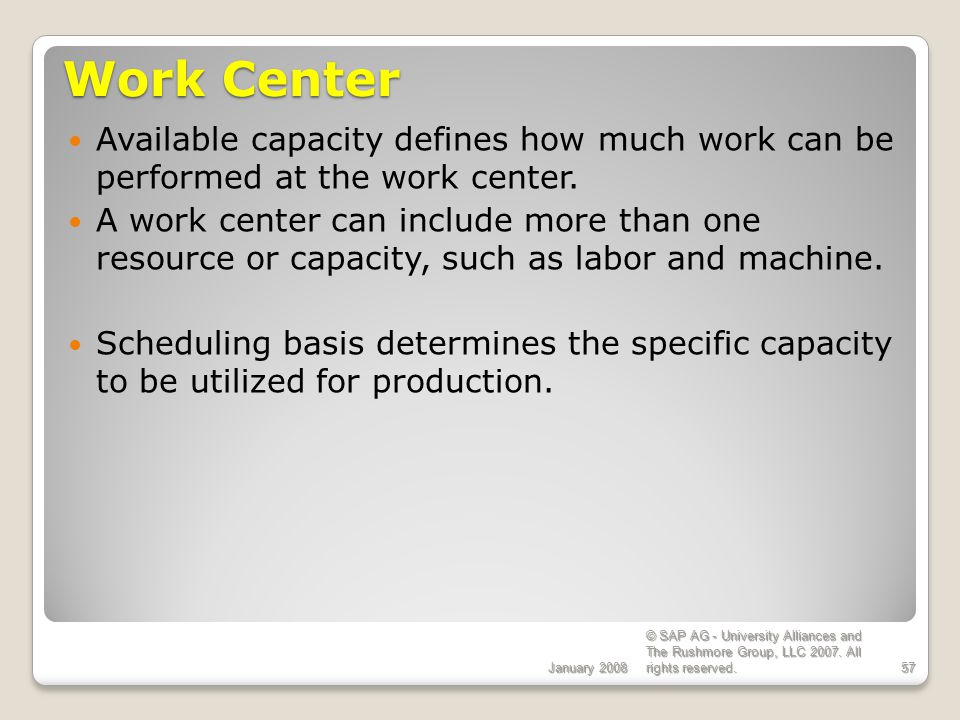 ECC 6.0 Work Center. January Available capacity defines how much work can be performed at the work center.