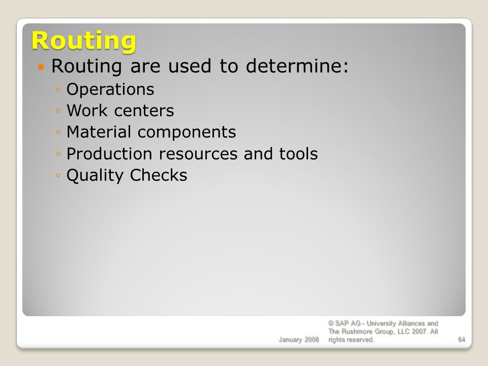 Routing Routing are used to determine: Operations Work centers