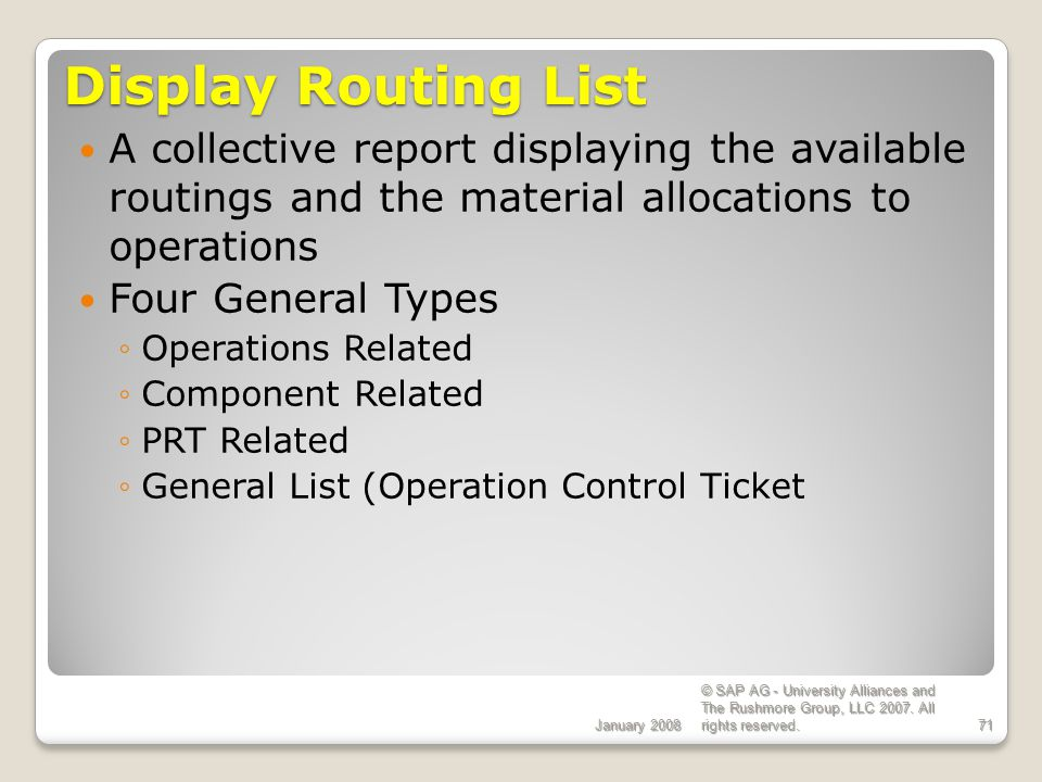 ECC 6.0 Display Routing List. January A collective report displaying the available routings and the material allocations to operations.