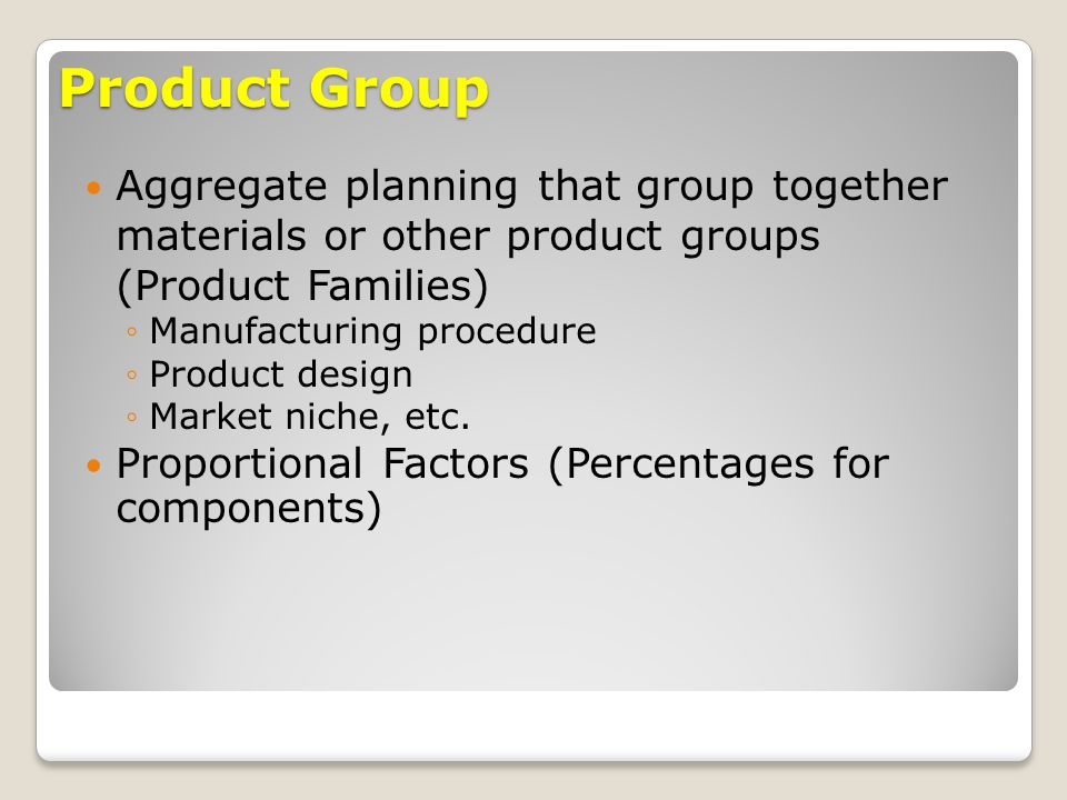Product Group Aggregate planning that group together materials or other product groups (Product Families)