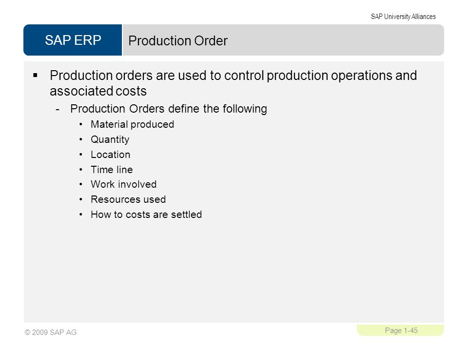 Production Order Production orders are used to control production operations and associated costs. Production Orders define the following.