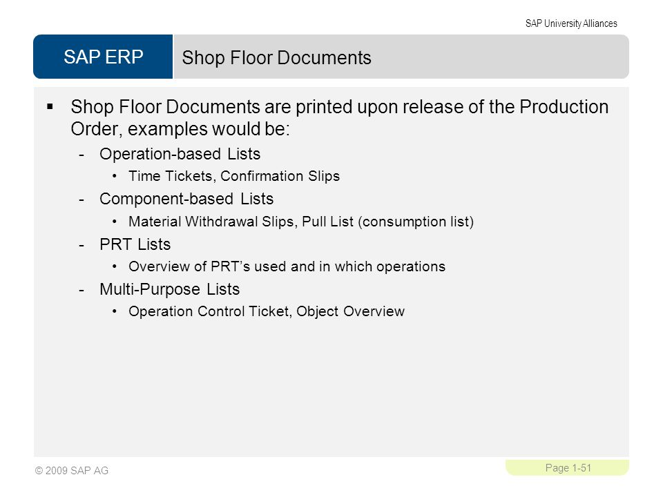 Shop Floor Documents Shop Floor Documents are printed upon release of the Production Order, examples would be: