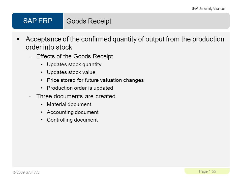 Goods Receipt Acceptance of the confirmed quantity of output from the production order into stock. Effects of the Goods Receipt.