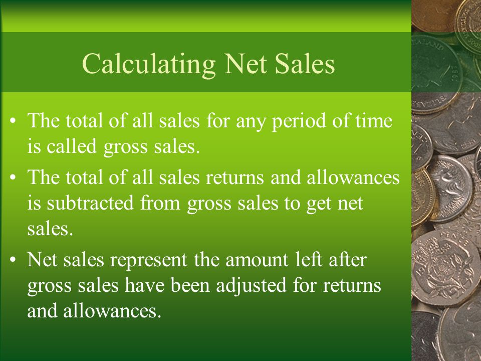 Calculating Net Sales The total of all sales for any period of time is called gross sales.