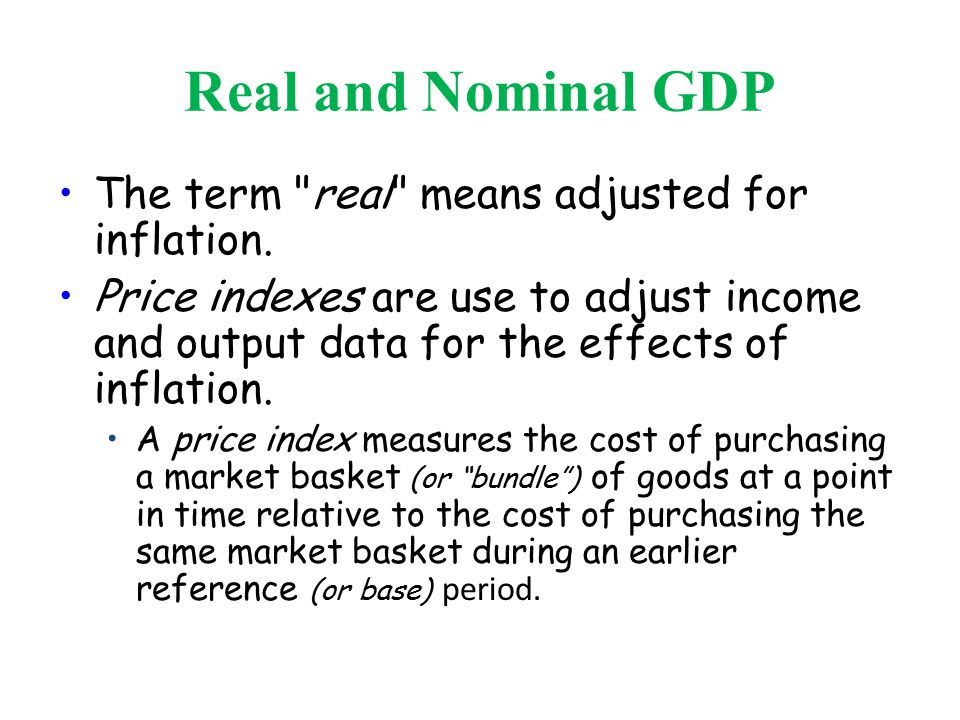Real and Nominal GDP The term real means adjusted for inflation.