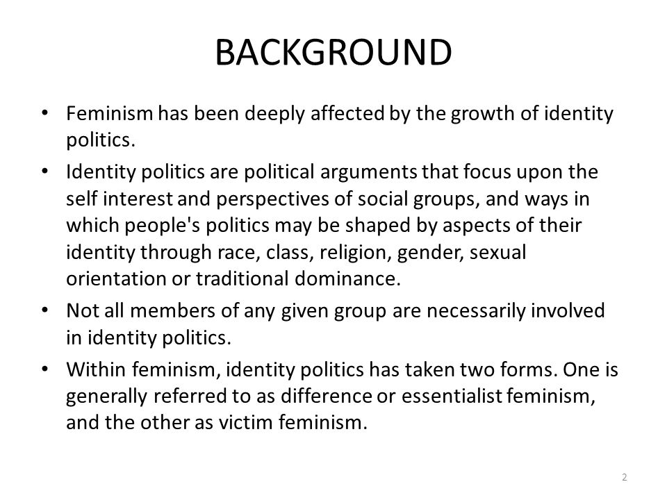 difference feminism ppt  background feminism has been deeply affected by the growth of identity politics