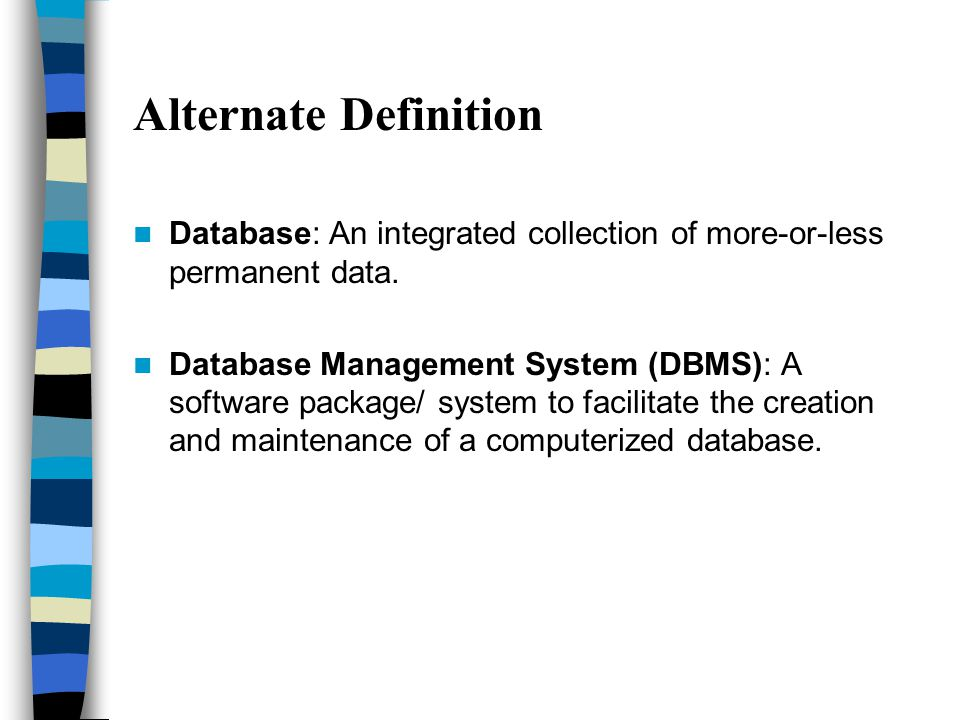 Alternate Definition Database: An Integrated Collection Of More Or Less  Permanent Data.
