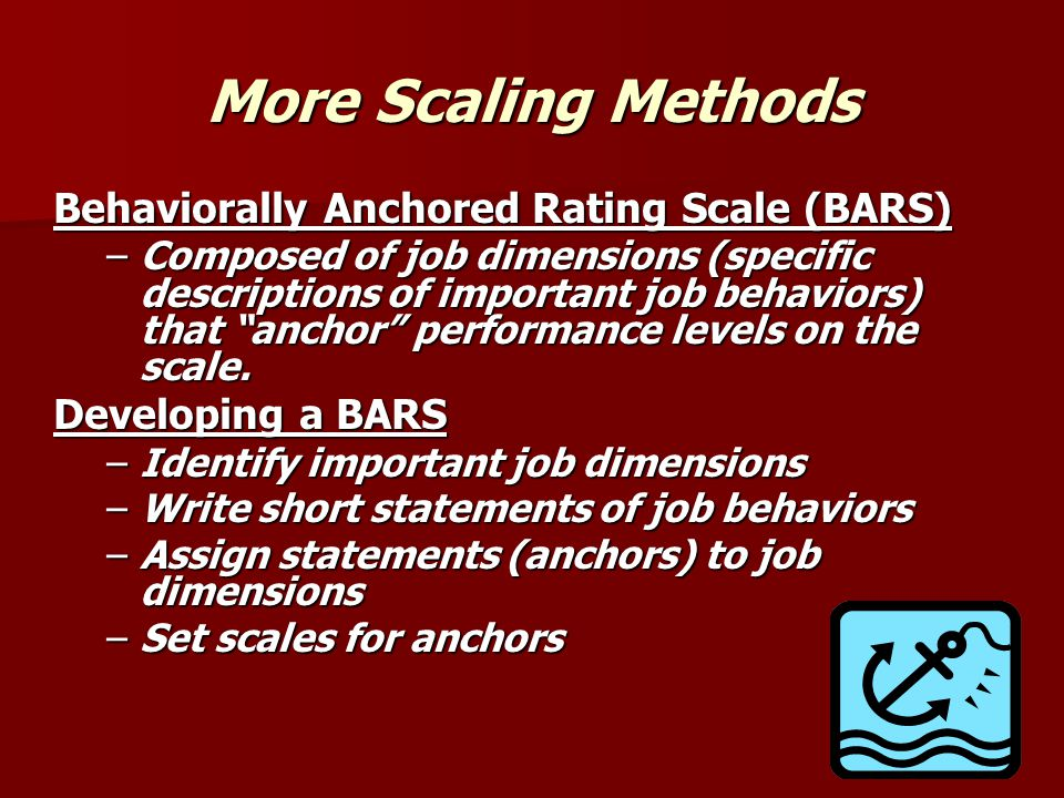 More Scaling Methods Behaviorally Anchored Rating Scale (BARS)
