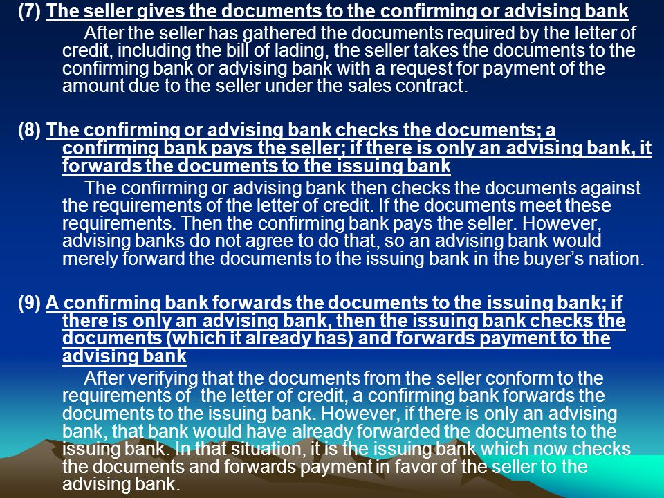 (7) The seller gives the documents to the confirming or advising bank