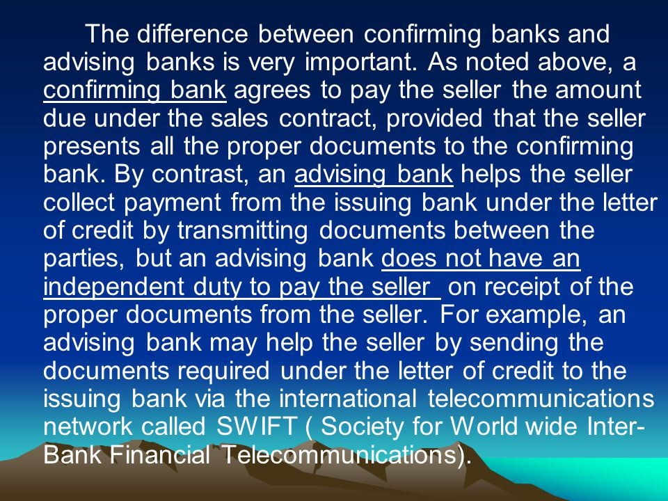 The difference between confirming banks and advising banks is very important.