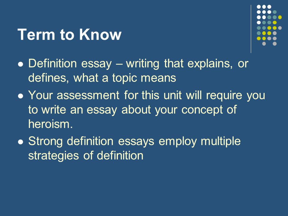 extended definition essay on hero In a paragraph, essay, or speech, an extended definition is an explanation and/or illustration of a word, thing, or concept an extended definition, says randy devillez.