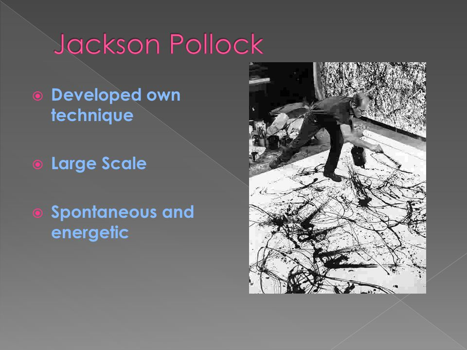 Jackson Pollock Developed own technique Large Scale