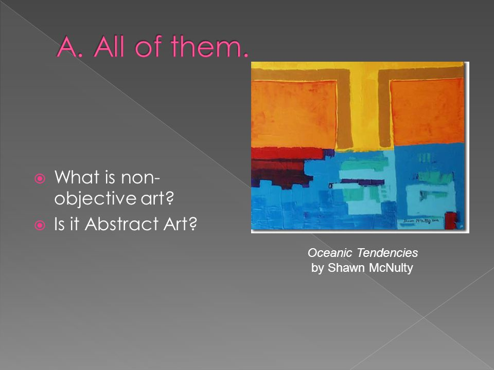 A. All of them. What is non-objective art Is it Abstract Art
