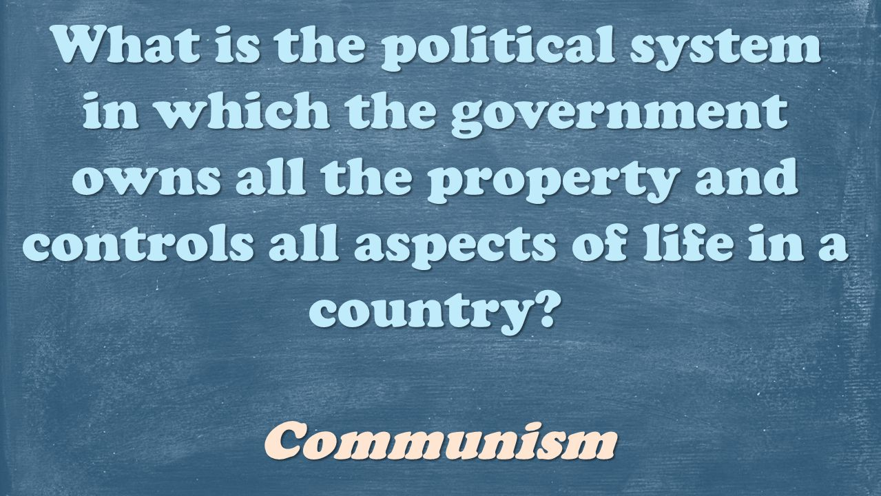 What is the political system in which the government owns all the property and controls all aspects of life in a country