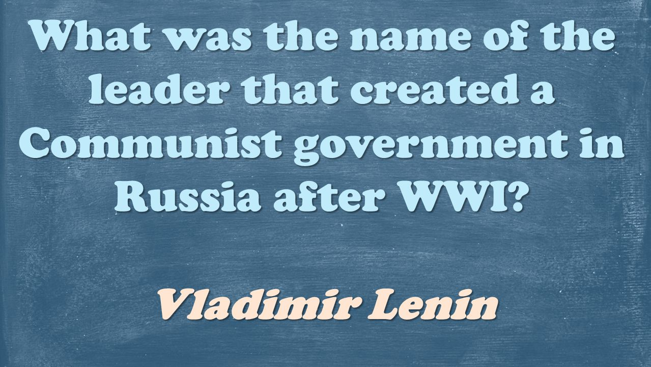 What was the name of the leader that created a Communist government in Russia after WWI