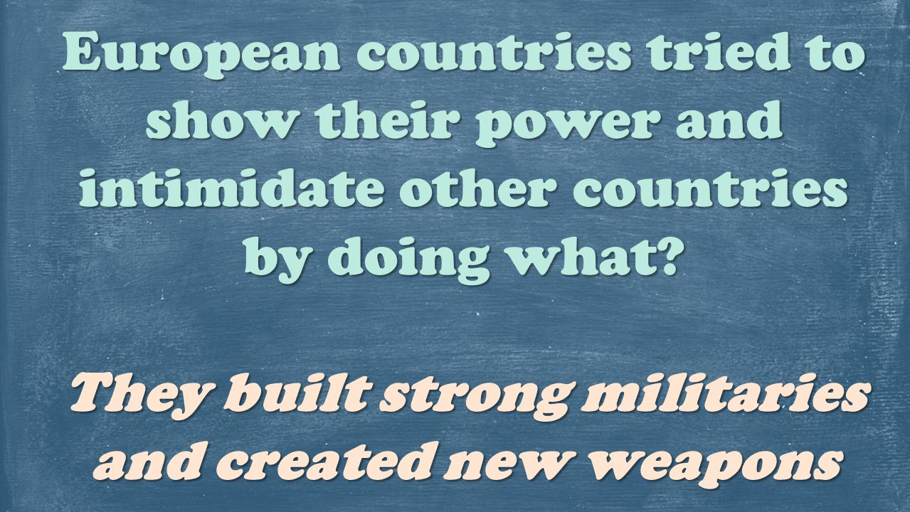 They built strong militaries and created new weapons