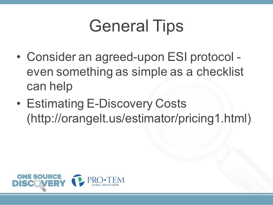 General Tips Consider an agreed-upon ESI protocol - even something as simple as a checklist can help.