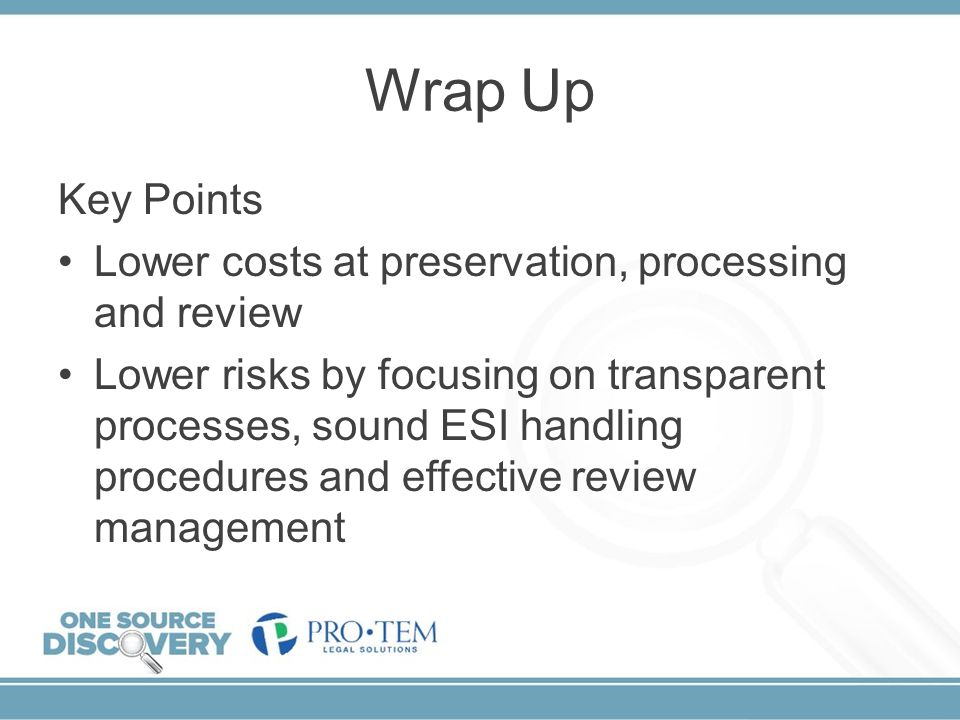 Wrap Up Key Points Lower costs at preservation, processing and review