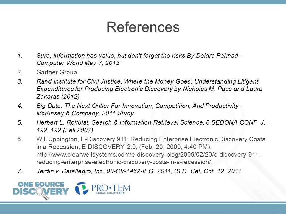 References Sure, information has value, but don t forget the risks By Deidre Paknad - Computer World May 7, 2013.