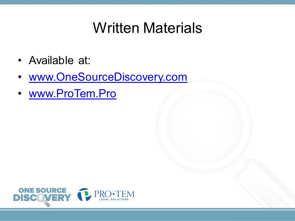 Written Materials Available at: www.OneSourceDiscovery.com