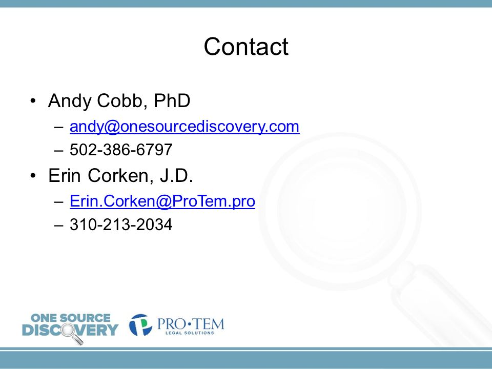 Contact Andy Cobb, PhD Erin Corken, J.D. andy@onesourcediscovery.com
