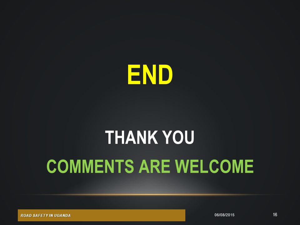 END THANK YOU COMMENTS ARE WELCOME ROAD SAFETY IN UGANDA 19/04/2017