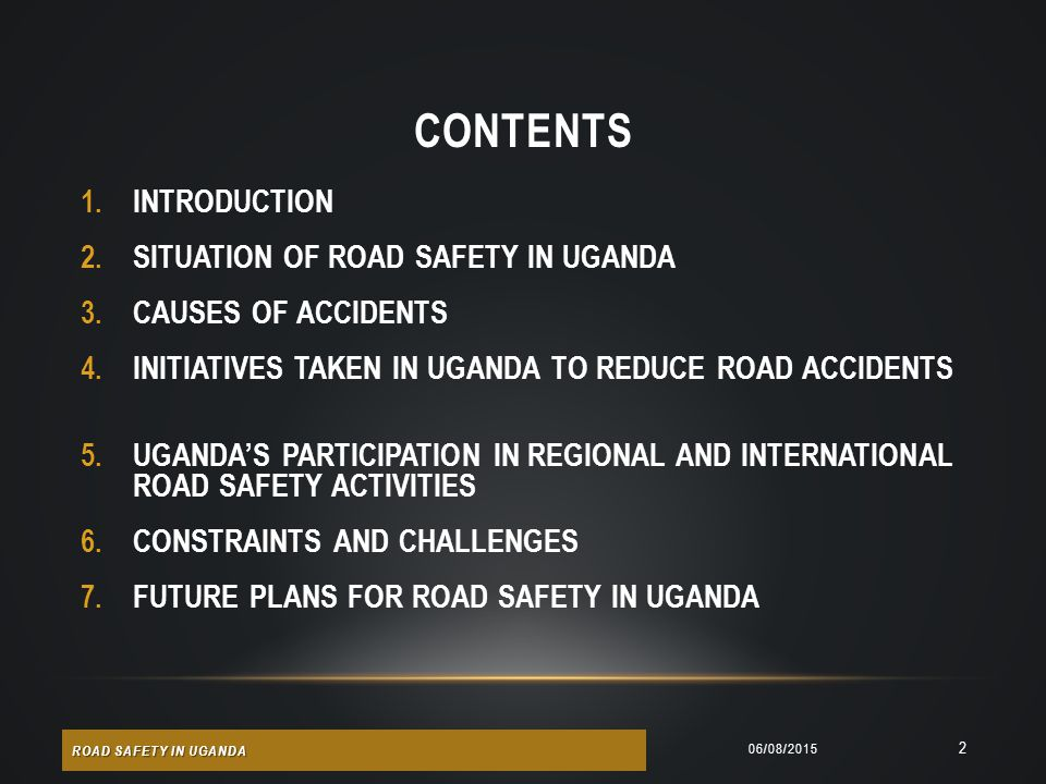 CONTENTS INTRODUCTION SITUATION OF ROAD SAFETY IN UGANDA