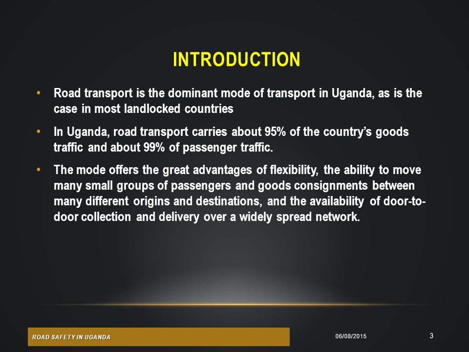 INTRODUCTION Road transport is the dominant mode of transport in Uganda, as is the case in most landlocked countries.