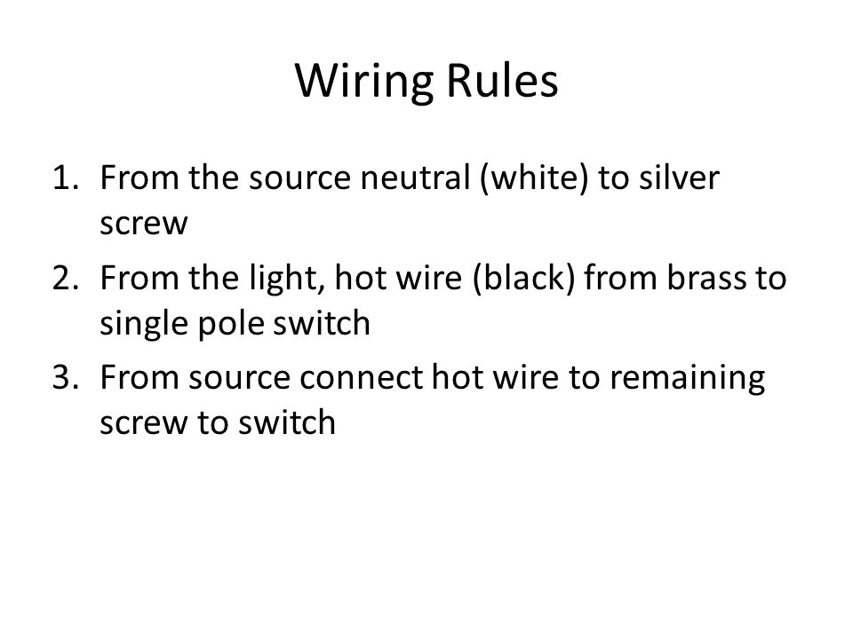 Wiring Rules From the source neutral (white) to silver screw