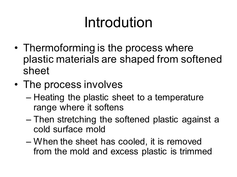 a description of the process of thermoforming that is usable everyday Thermoforming is one of many manufacturing processes that converts plastic resin into usable everyday products thermoforming is the process thermoforming.