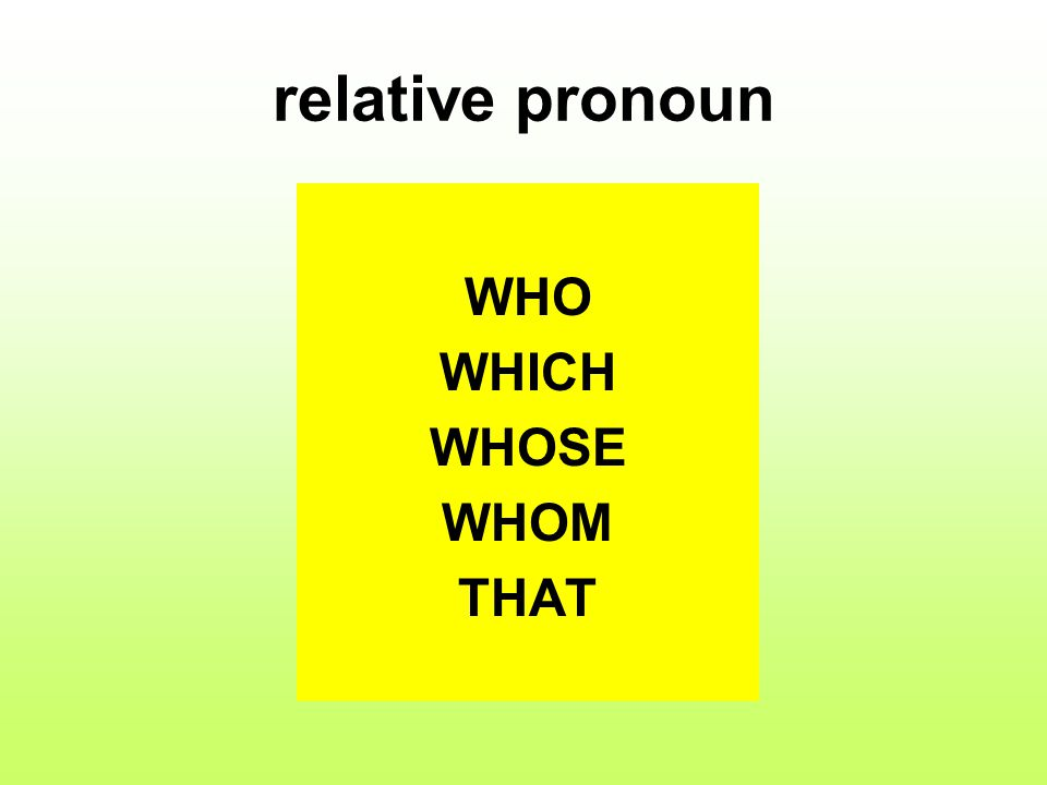 relative pronoun WHO WHICH WHOSE WHOM THAT
