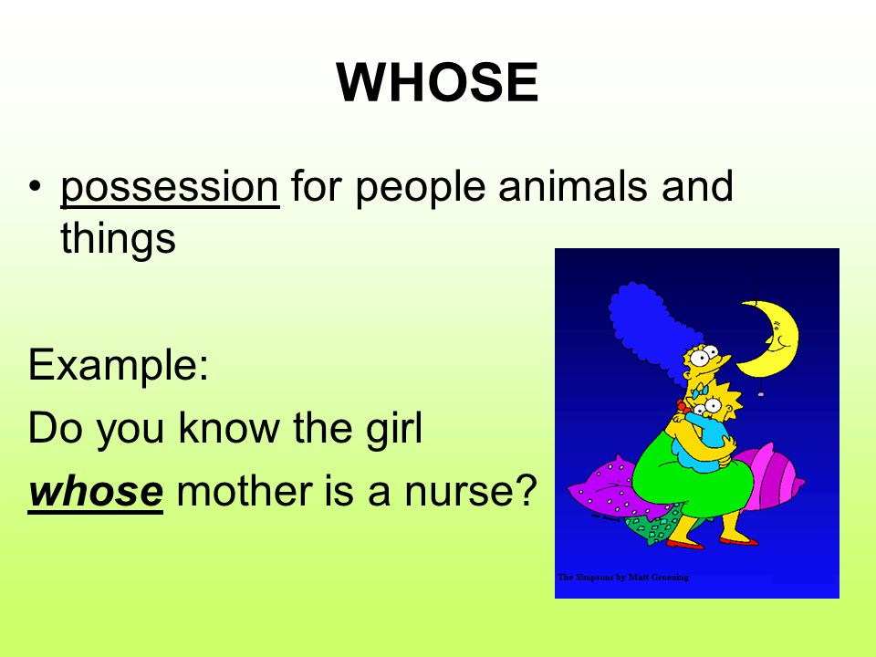 WHOSE possession for people animals and things Example:
