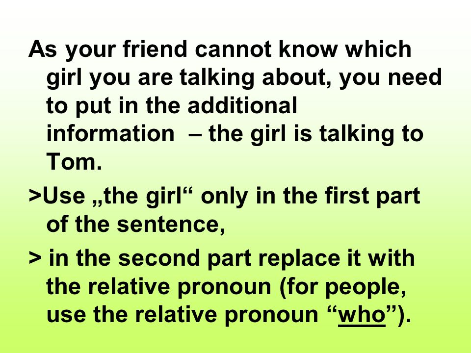 As your friend cannot know which girl you are talking about, you need to put in the additional information – the girl is talking to Tom.